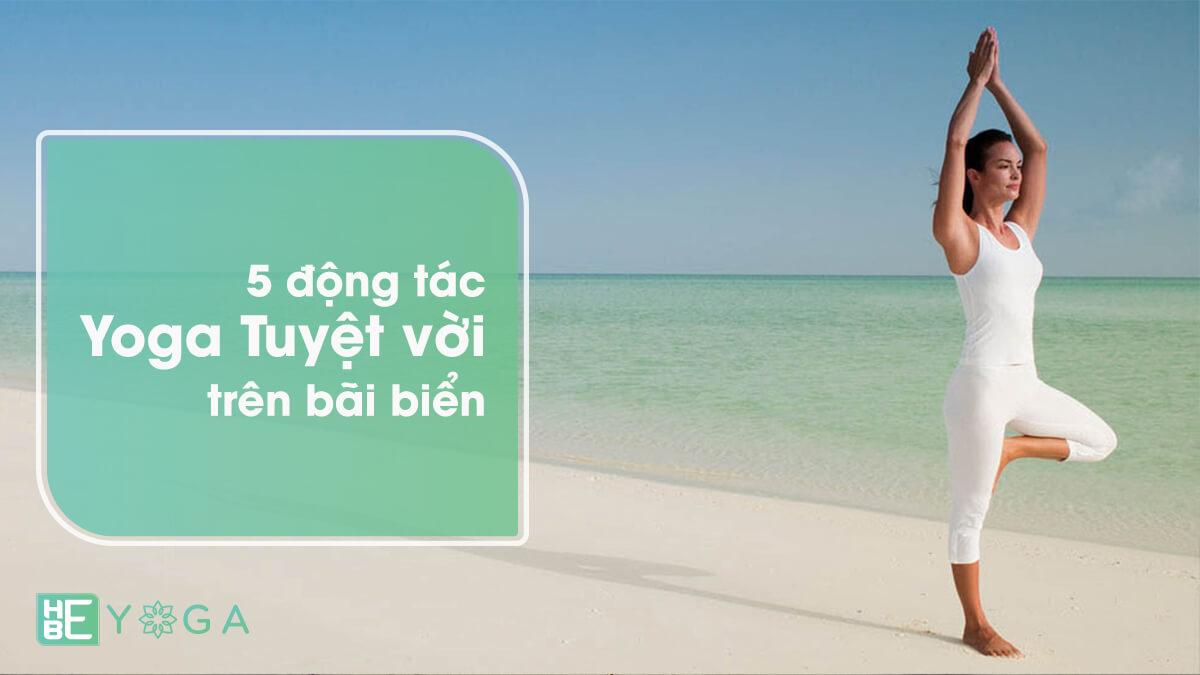 5 động tác Yoga trên bải biển tuyệt vời bạn phải biết