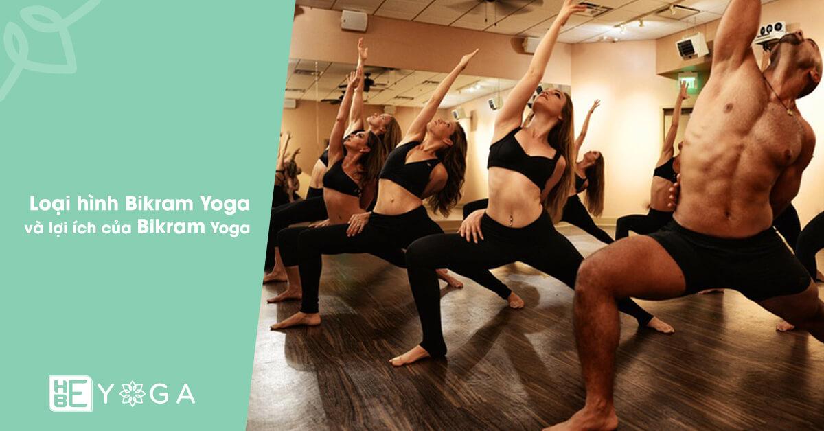 Loại hình Bikram Yoga là gì? và lợi ích của Bikram Yoga