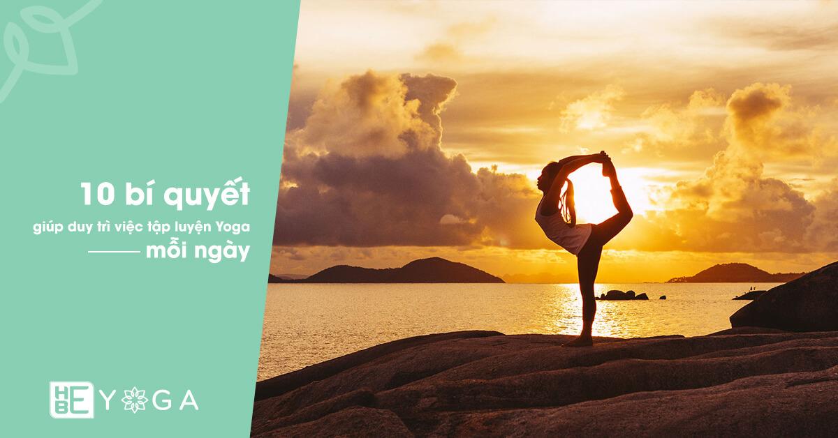 10 bí quyết giúp duy trì việc tập luyện Yoga mỗi ngày