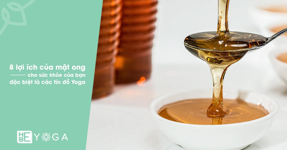 8 lợi ích của mật ong nguyên chất cho sức khỏe đặc biệt là các tín đồ Yoga
